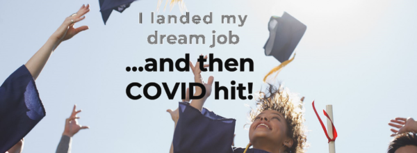 I landed my dream job and then COVID-19 hit